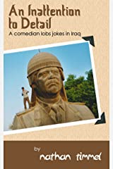 An Inattention to Detail: A comedian lobs jokes in Iraq Kindle Edition
