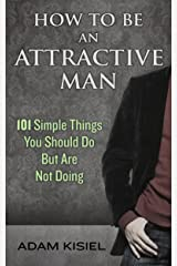 How to be an Attractive Man Kindle Edition