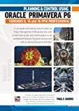 Planning and Control Using Oracle Primavera P6 Versions 8, 15 and 16 PPM Professional