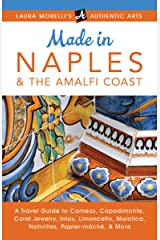 Made in Naples & the Amalfi Coast: A Travel Guide To Cameos, Capodimonte, Coral Jewelry, Inlay, Limoncello, Maiolica, Nativities Papier-mâché, & More (Laura Morelli's Authentic Arts) Kindle Edition