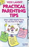 Practical Parenting Tips Over 1500 Helpful Hints for the First Five Years