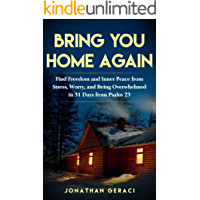 Bring You Home Again: Find Freedom and Inner Peace from Stress, Worry and Being Overwhelmed in 31 days  from Psalm 23