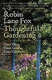 Thoughtful Gardening: Great Plants, Great Gardens, Great Gardeners