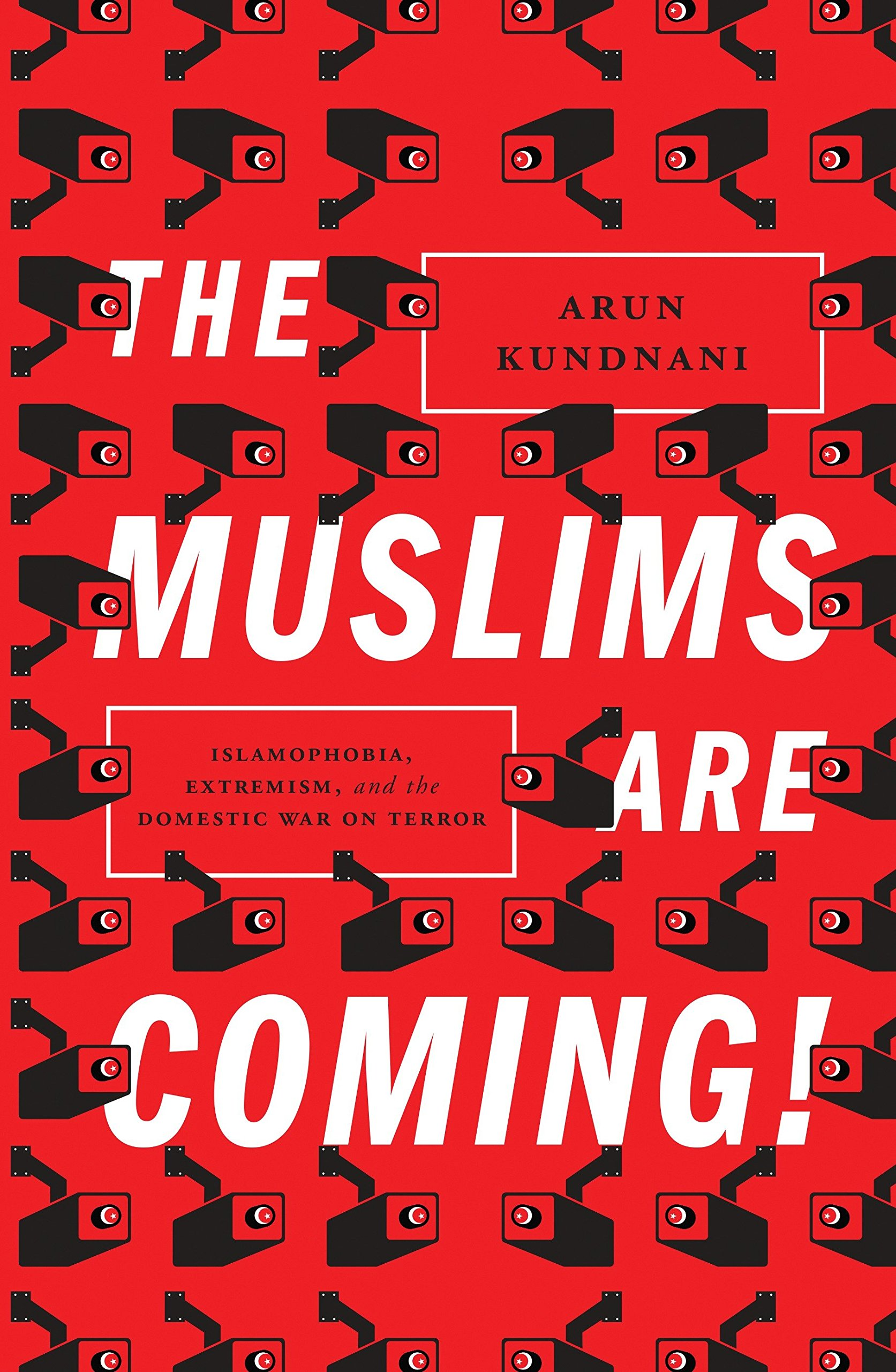 The Muslims are Coming: Islamophobia, Extremism, and the Domestic War on  Terror: Amazon.co.uk: Kundnani, Arun: 9781781681596: Books