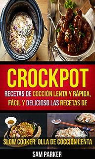 Crockpot: Recetas de cocción lenta y rápida, fácil y delicioso Las recetas de cocción