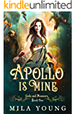 Apollo Is Mine: Paranormal Romance Reverse Harem (Gods and Monsters Book 1)