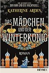 Das Mädchen und der Winterkönig: Roman (Winternacht-Trilogie 2) (German Edition) Kindle Edition