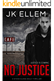 No Justice: A mystery and suspense stand alone crime thriller (No Justice Series Book 1)