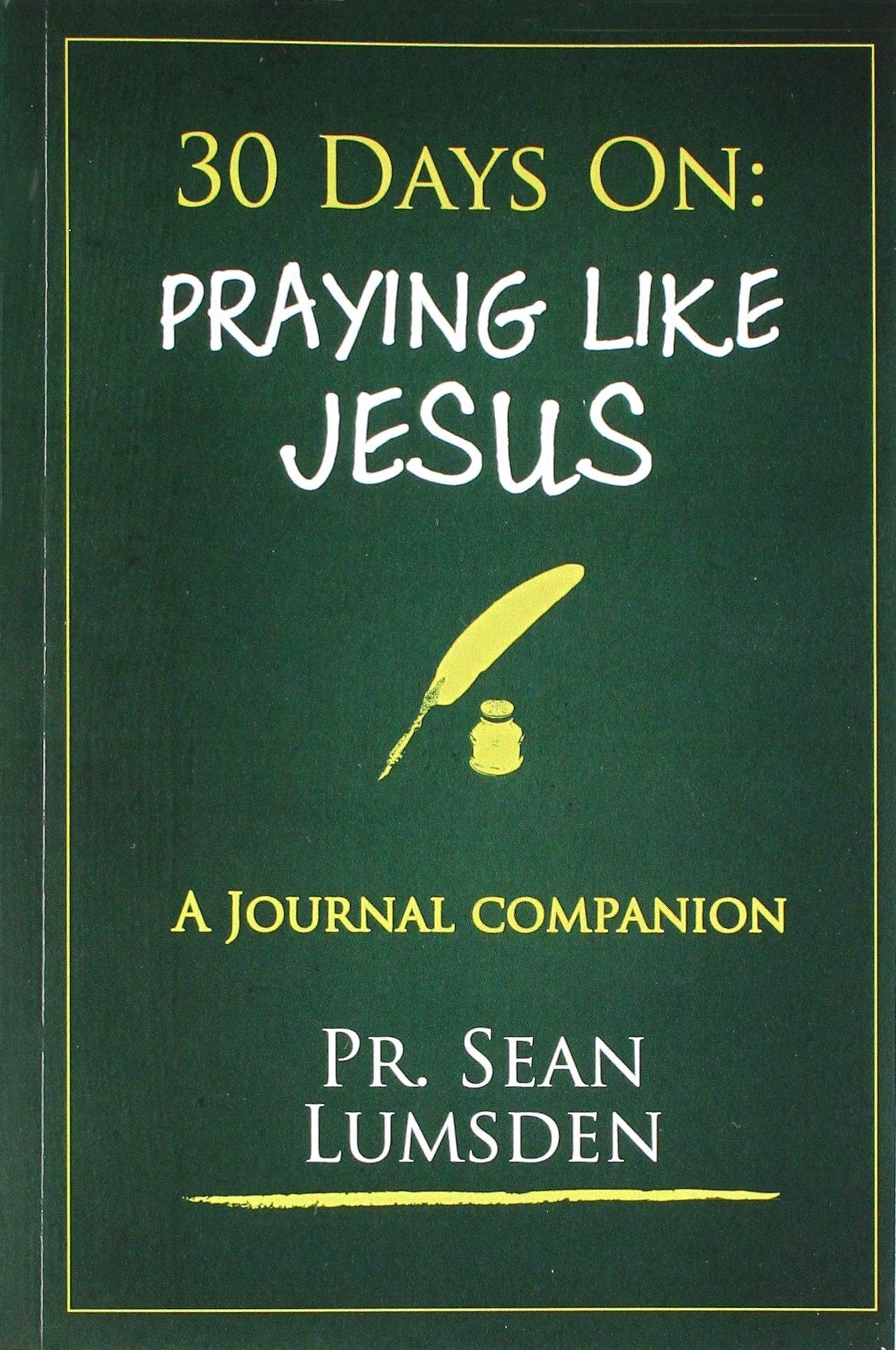 30 Days on: Praying Like Jesus: Asking Jesus For What HE Wants (Volume 2) PDF