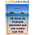 99 dicas de finanças pessoais que vão mudar sua vida