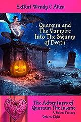 Quaraun and The Vampire: Into The Swamp of Death: A Bizarro Fantasy (The Adventures of Quaraun The Insane Book 8) Kindle Edition