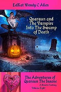Quaraun and The Vampire: Into The Swamp of Death: A Bizarro Fantasy (The Adventures of Quaraun The Insane Book 8)