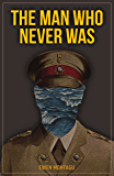 The Man Who Never Was: The Story of Operation Mincemeat
