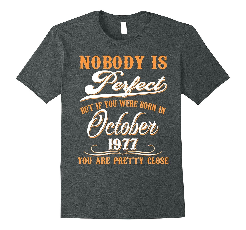 Nobody Is Perfect October 1977 T-shirt 40th Birthday Shirt-TJ