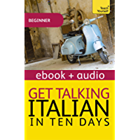 Get Talking Italian in Ten Days Beginner Audio Course: Enhanced Edition (Teach Yourself Audio eBooks)