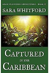 Captured in the Caribbean (Adam Fletcher Adventure Series Book 2) Kindle Edition