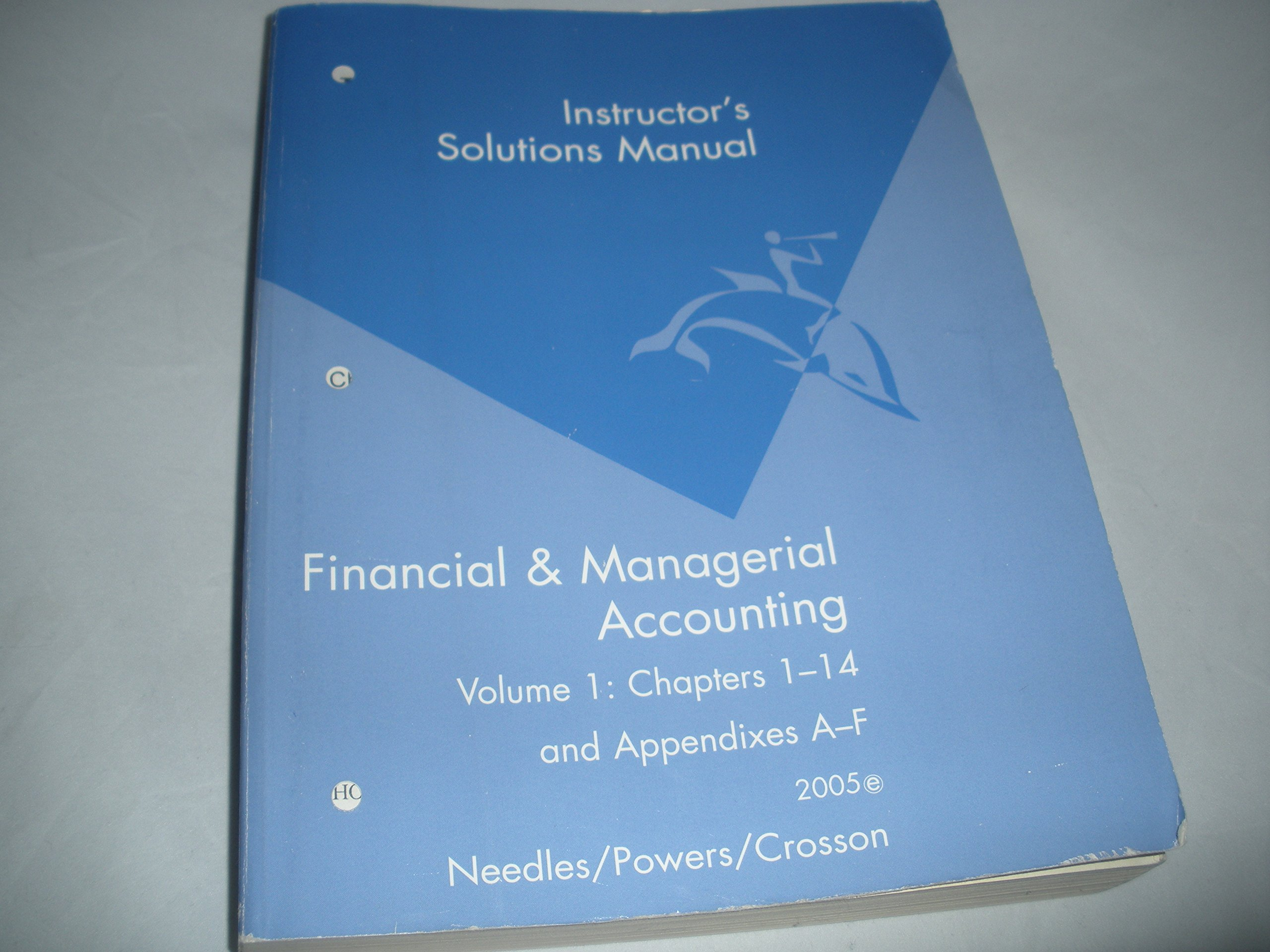 Instructor's Solutions Manual for Use with Financial & Managerial Accounting  Volume 1: Chapters 1-14 and Appendixes A-F: Powers, Crosson Needles: ...