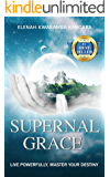 Supernal Grace: Live Powerfully, Master Your Destiny