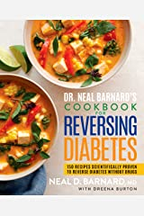 Dr. Neal Barnard's Cookbook for Reversing Diabetes: 150 Recipes Scientifically Proven to Reverse Diabetes Without Drugs Kindle Edition