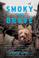 Smoky the Brave: How a Feisty Yorkshire Terrier Mascot Became a Comrade-in-Arms during World War II (English Edition) eBook Kindle