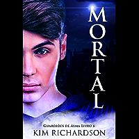Mortal (Guardiões de Alma Livro 6)