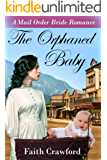 MAIL ORDER BRIDE: INSPIRATIONAL ROMANCE: The Orphaned Baby (Clean Historical Christian Babies Romance) (Amish Sweet Pregnancy Romance) (English Edition)