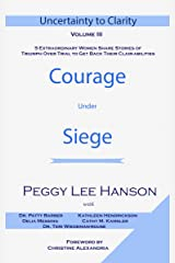 Courage Under Siege: Uncertainty to Clarity Kindle Edition