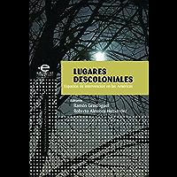 Lugares descoloniales: Espacios de intervención en las Américas (Intervenciones en Estudios Culturales)