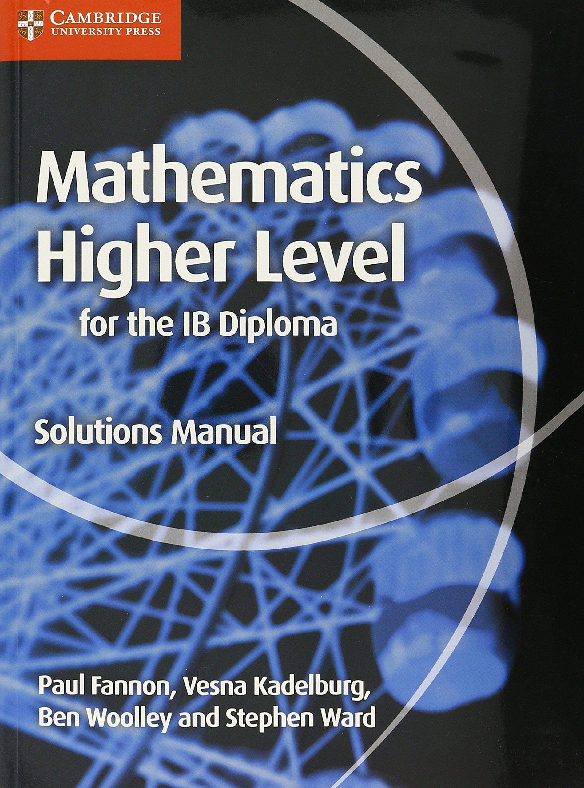 Mathematics for the IB Diploma Higher Level Solutions Manual Maths for the  IB Diploma: Amazon.de: Paul Fannon, Vesna Kadelburg, Ben Woolley, Stephen  Ward: ...
