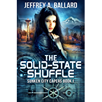 The Solid-State Shuffle (Sunken City Capers Book 1) (English Edition)