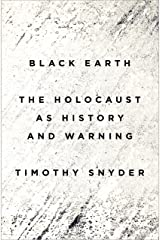 Black Earth: The Holocaust as History and Warning Kindle Edition