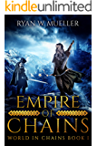 Empire of Chains (World in Chains Book 1)