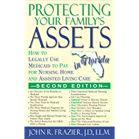 Protecting Your Family's Assets in Florida: How to Legally Use Medicaid to Pay for Nursing Home and Assisted Living Care…