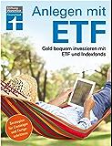 Anlegen mit ETF: Geld bequem investieren mit ETF und Indexfonds (German Edition)