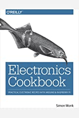 Electronics Cookbook: Practical Electronic Recipes with Arduino and Raspberry Pi Kindle Edition