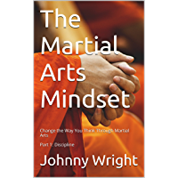 The Martial Arts Mindset: Change the Way You Think Through Martial Arts Part 1: Discipline (Martial Art Brain Training) (English Edition)