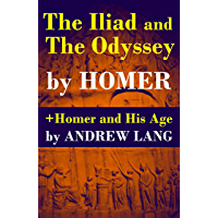 The Iliad and The Odyssey + Homer and His Age (English Edition)
