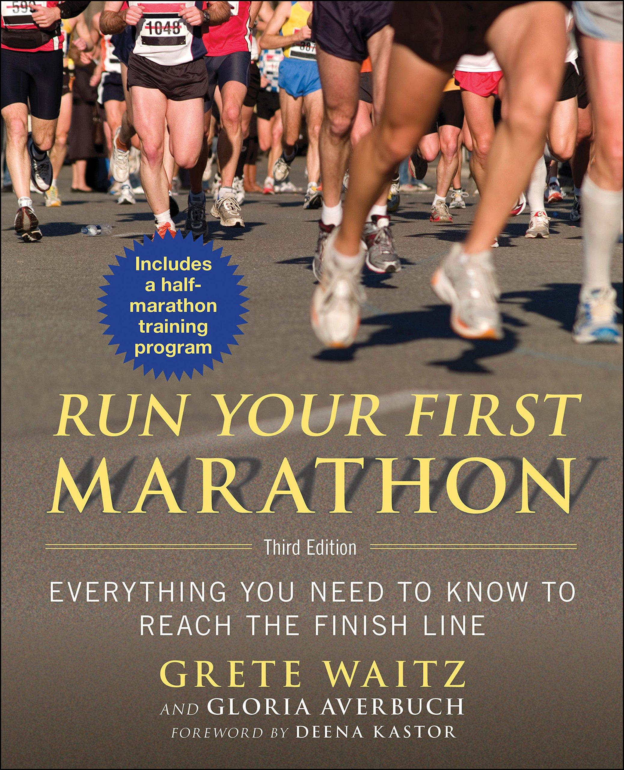 Run Your First Marathon: Everything You Need to Know to Reach the Finish  Line: Grete Waitz, Gloria Averbuch, Deena Kastor: 9781632203564:  Amazon.com: Books
