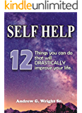 SELF HELP: 12 Things You Can Do That Will Drastically Improve Your Life: Self Help Book of 12 Strategies to spirituality, self esteem, and personal growth!