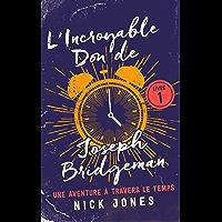 L'Incroyable Don de Joseph Bridgeman: Une Aventure à Travers le Temps (Les Carnets du Courant t. 1)