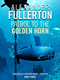 Patrol to the Golden Horn (Nicholas Everard Naval Thrillers Book 3)