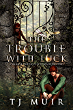 The Trouble with Luck: Chanmyr Chronicles Companion Story