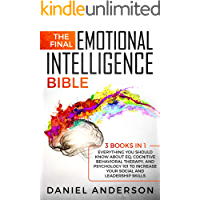 The Final Emotional Intelligence Bible: 3 Books in 1 : Everything You Should Know About EQ, Cognitive Behavioral Therapy, and Psychology 101 to Increase ... and Leadership Skills (Dark Persuasion)