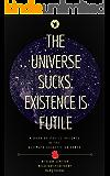 The Universe Sucks: Existence is Futile (Brick Wilson)