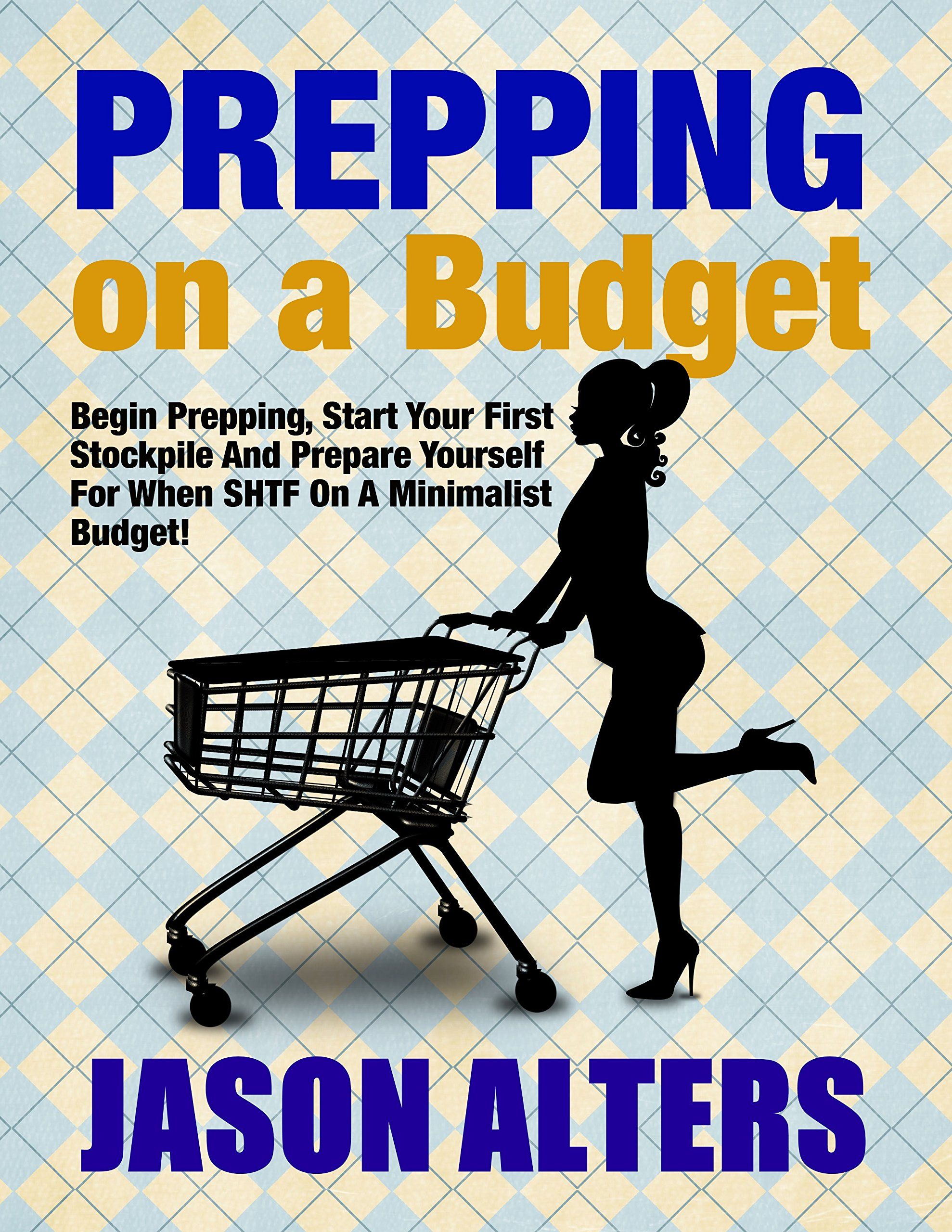 Prepping On A Budget  Begin Prepping Start Your First Stockpile And Prepare For When SHTF On A Minimalist Budget  Prepper Essentials Book 2   English Edition