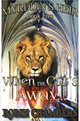 When the Cat's Away. (Myrddin's Heir Book 5) Kindle Edition