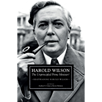 Harold Wilson: The Unprincipled Prime Minister?: A Reappraisal of Harold Wilson