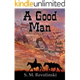 A Good Man (Tales From Wyoming Book 1)