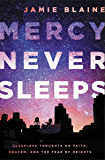 Mercy Never Sleeps: Sleepless Thoughts on Faith, Heaven, and the Fear of Heights