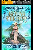 Beyond the Deep (Mermaid Academy Book 1)